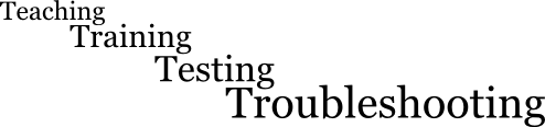 Teaching Training Testing Troubleshooting